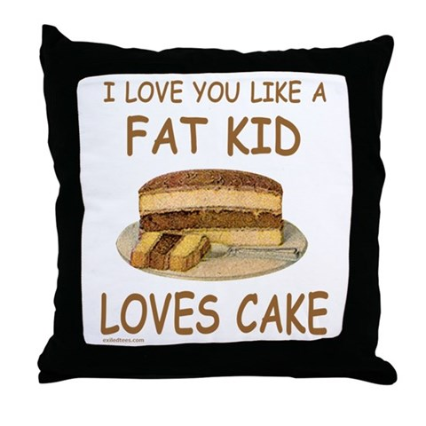 Fat Kid Cake. Check out this hilarious, I Love You Like A Fat Kid Love Cake t-shirt. This funny I Love You Like A Fat Kid Love Cake tee