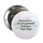 """Because Occupational Therapist 2.25"""" Button (100 p"""
