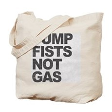 Pump Fists Not Gas Tote Bag