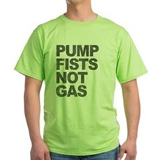 Pump Fists Not Gas Green T-Shirt