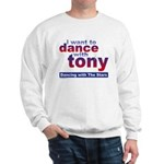 I want to Dance with Tony Sweatshirt