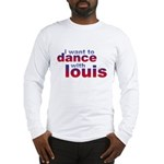 I want to Dance with Louis Long Sleeve T-Shirt