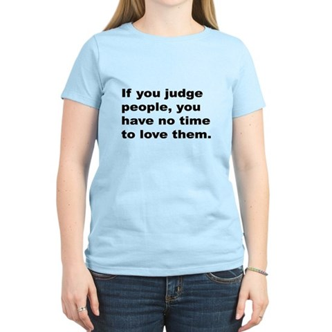 quotes about judging people. quotes on judging. Quote on Judging People T-; Quote on Judging People T-