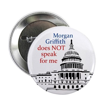 Morgan Griffith does NOT speak for me (anti-Griffith campaign button)