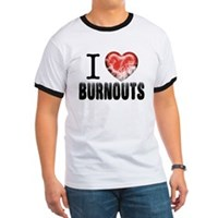 I love burnouts t-shirt
