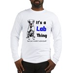 It's A Lab Thing Long Sleeve T-Shirt
