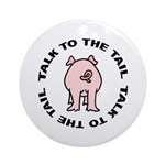 Talk To The Tail Pig Ornaments