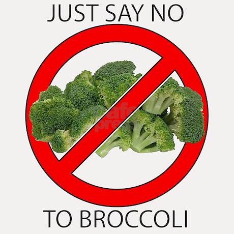 jus say no to broccoli